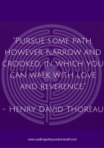 -Pursue some path, however narrow and crooked, in which you can walk with love and reverence.-